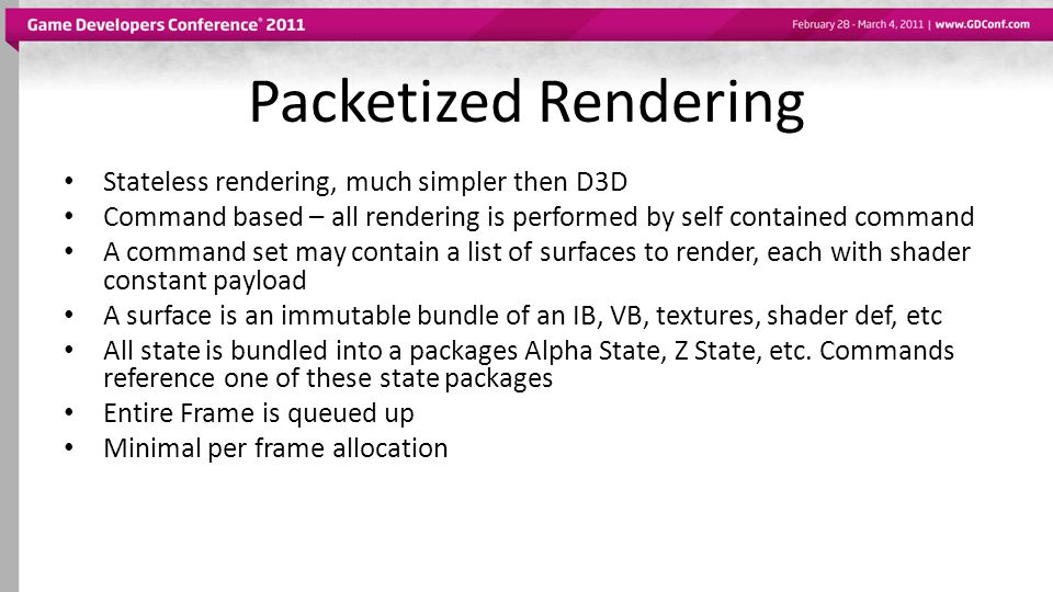 Packetized Rendering Stateless rendering, much simpler then D3D
