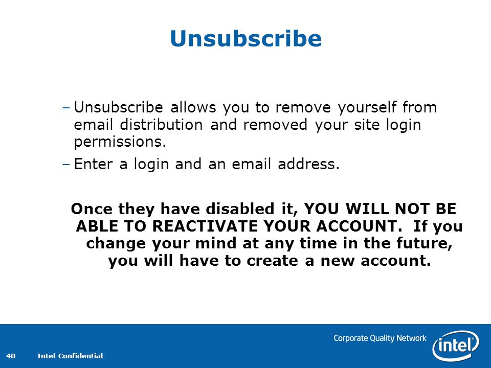 Unsubscribe Unsubscribe allows you to remove yourself from email distribution and removed your site login permissions.