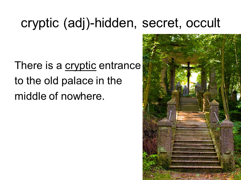 cryptic (adj)-hidden, secret, occult