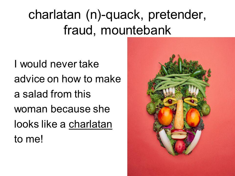 charlatan (n)-quack, pretender, fraud, mountebank
