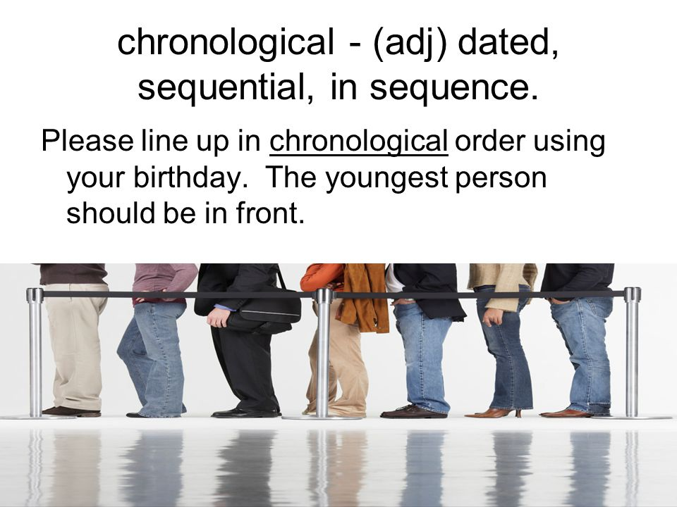 chronological - (adj) dated, sequential, in sequence.