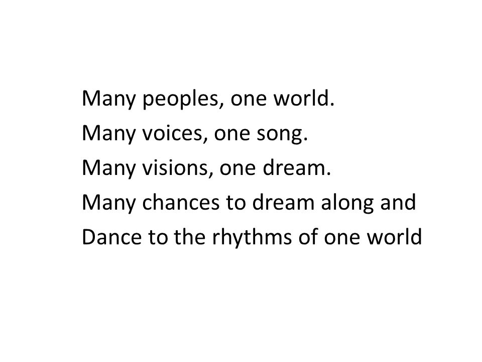 Many peoples, one world. Many voices, one song. Many visions, one dream.