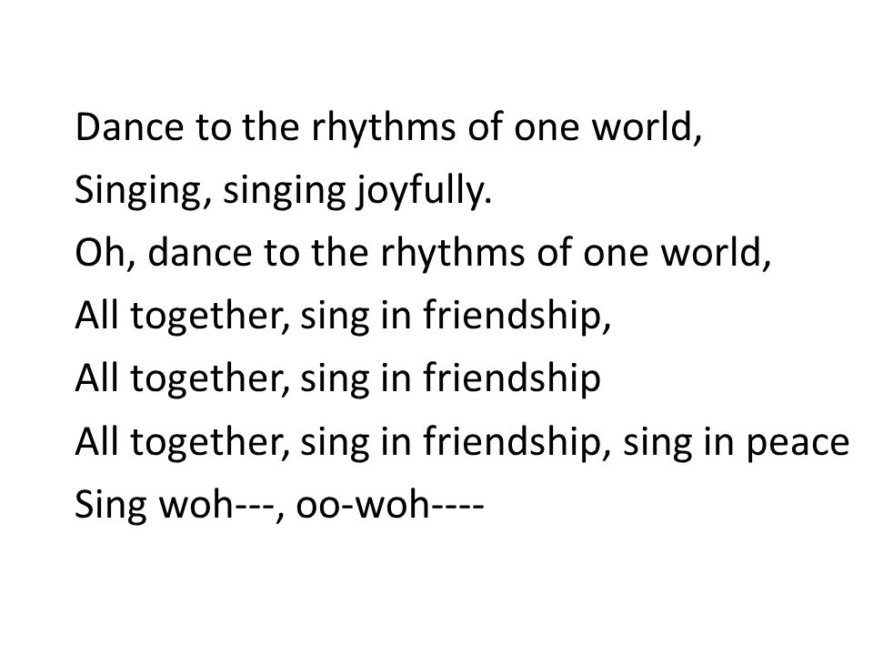 Dance to the rhythms of one world, Singing, singing joyfully