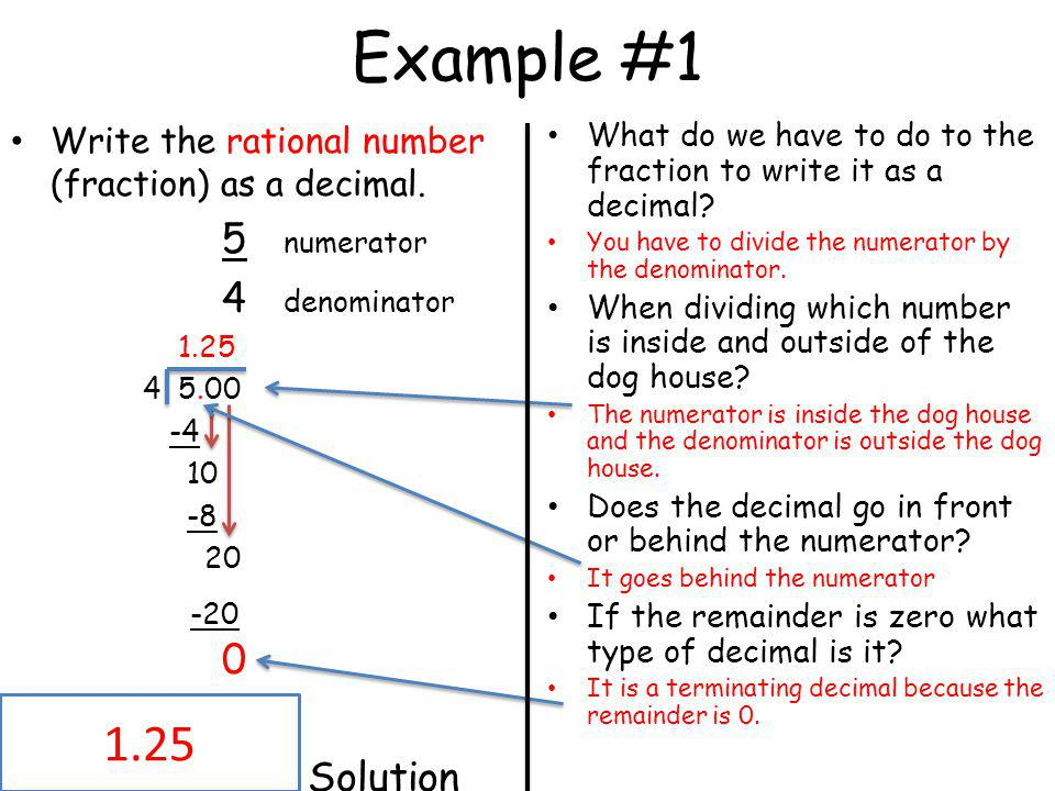 Example #1 Write the rational number (fraction) as a decimal. 5 numerator. 4 denominator. 1.25.