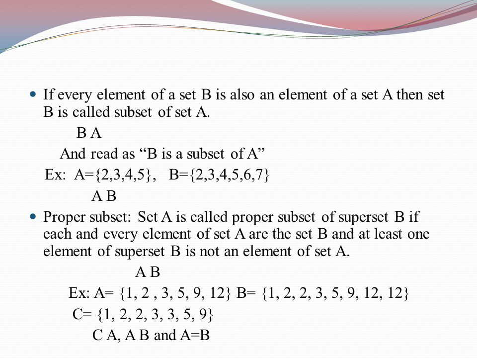 If every element of a set B is also an element of a set A then set B is called subset of set A.