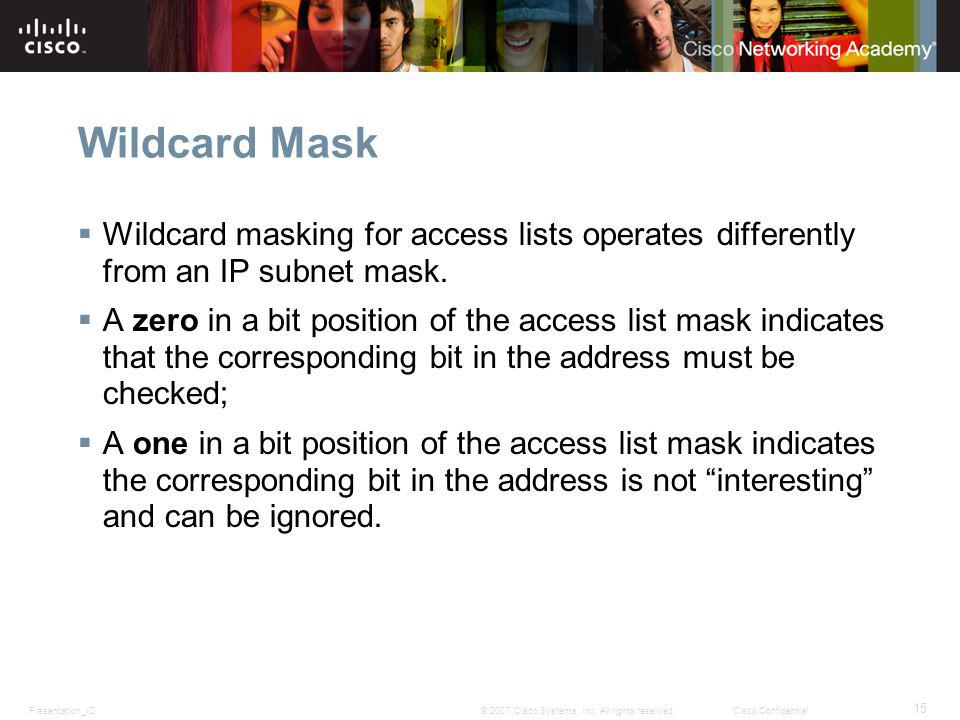 Wildcard Mask Wildcard masking for access lists operates differently from an IP subnet mask.