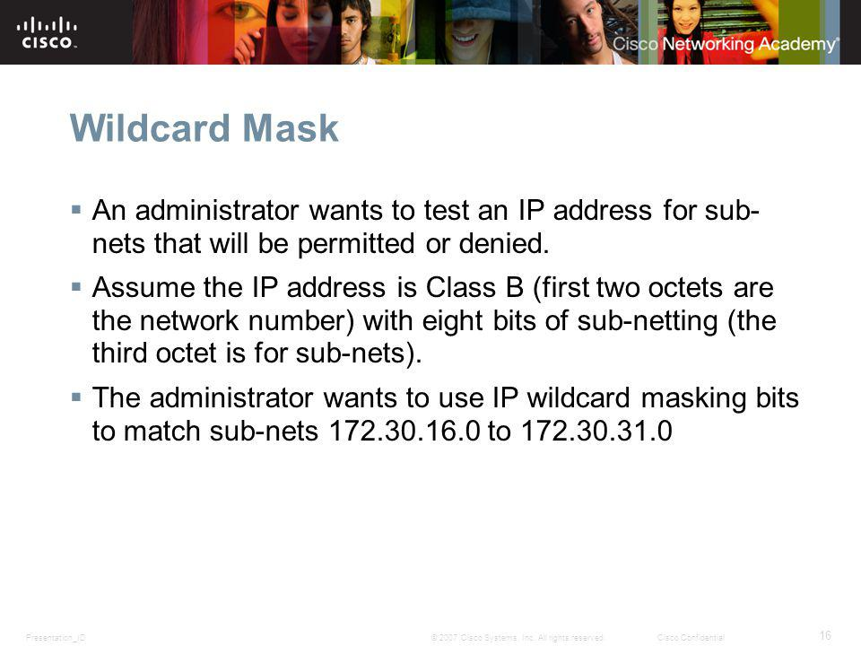 Wildcard Mask An administrator wants to test an IP address for sub- nets that will be permitted or denied.