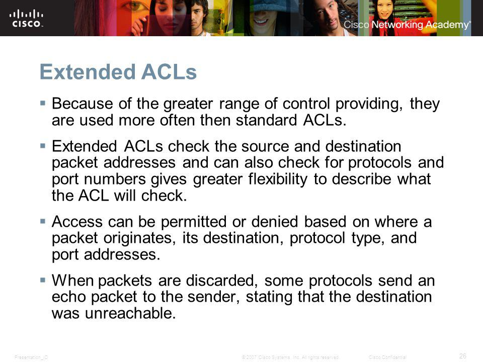 Extended ACLs Because of the greater range of control providing, they are used more often then standard ACLs.