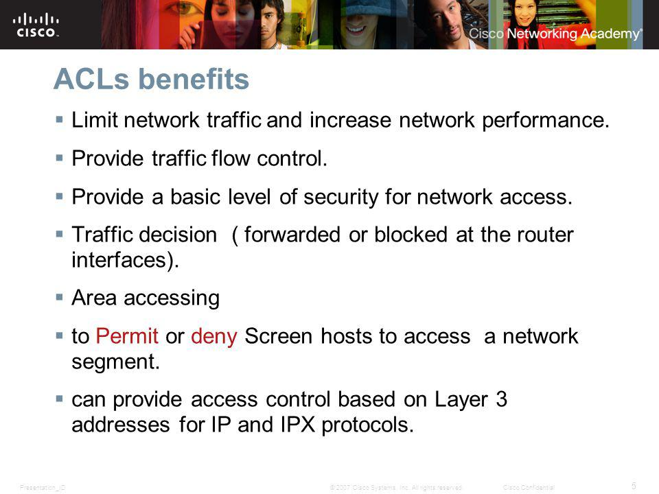 ACLs benefits Limit network traffic and increase network performance.