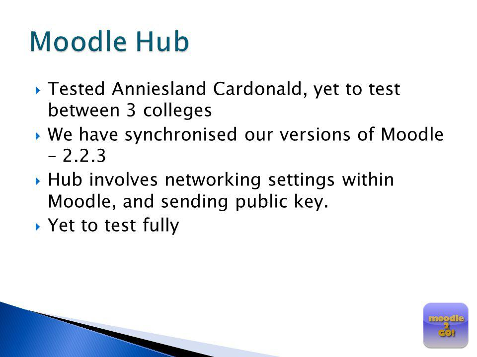 Moodle Hub Tested Anniesland Cardonald, yet to test between 3 colleges