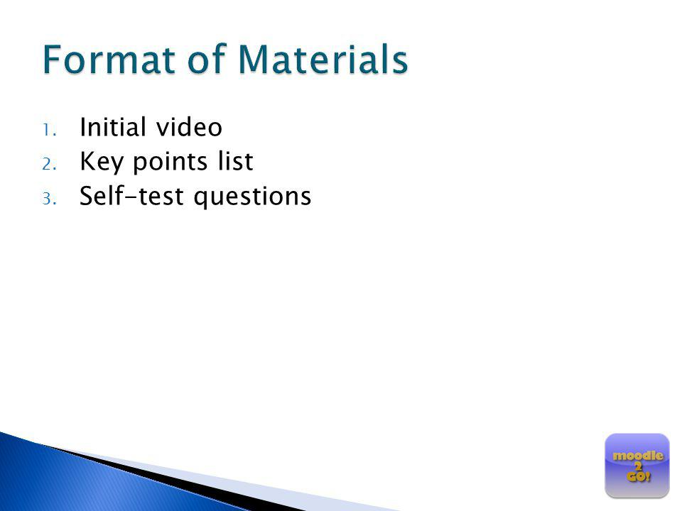 Format of Materials Initial video Key points list Self-test questions