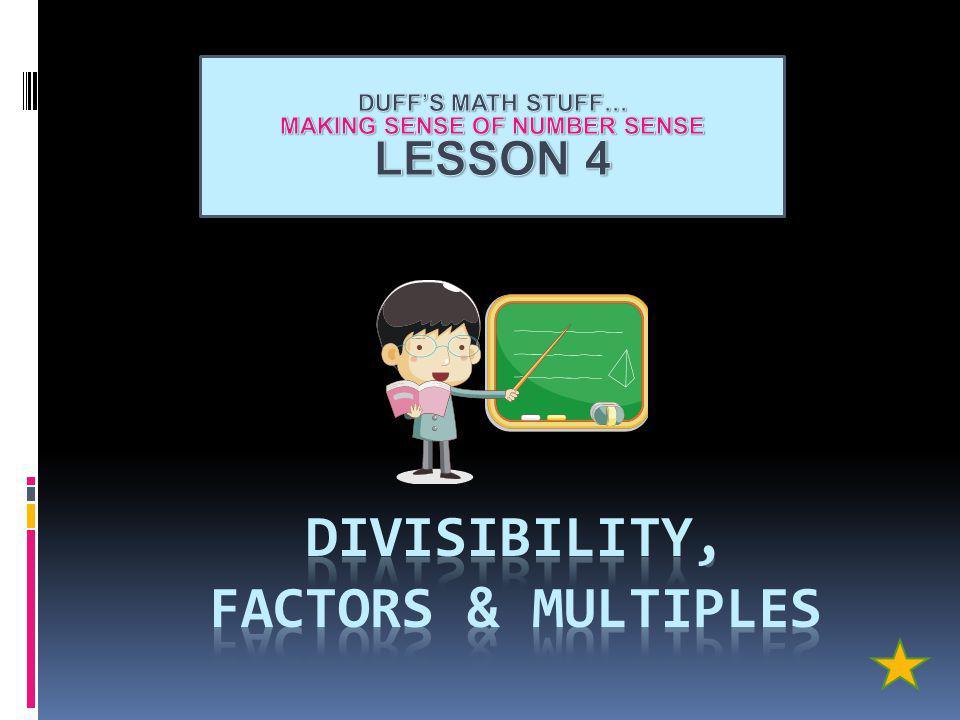 DIVISIBILITY, FACTORS & MULTIPLES