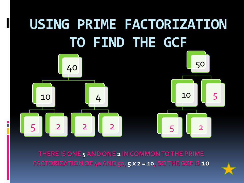 USING PRIME FACTORIZATION TO FIND THE GCF