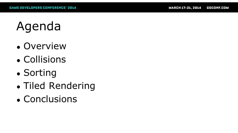 Agenda Overview Collisions Sorting Tiled Rendering Conclusions