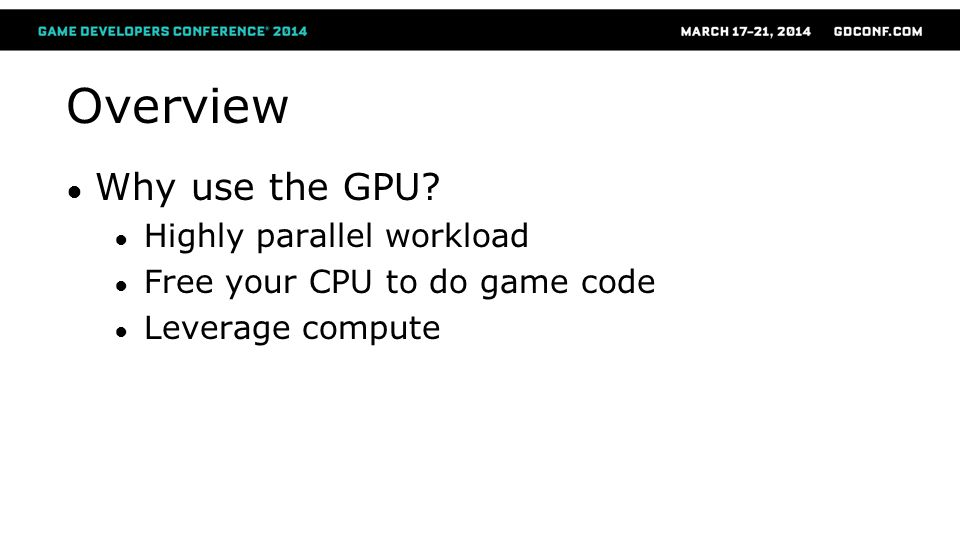 Overview Why use the GPU Highly parallel workload