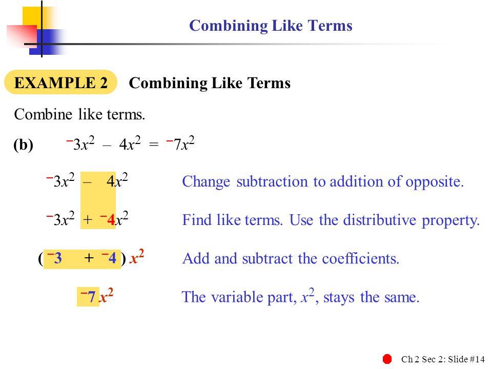 –3x2 – 4x2 –3x2 + –4x2 –7 x2 Combining Like Terms