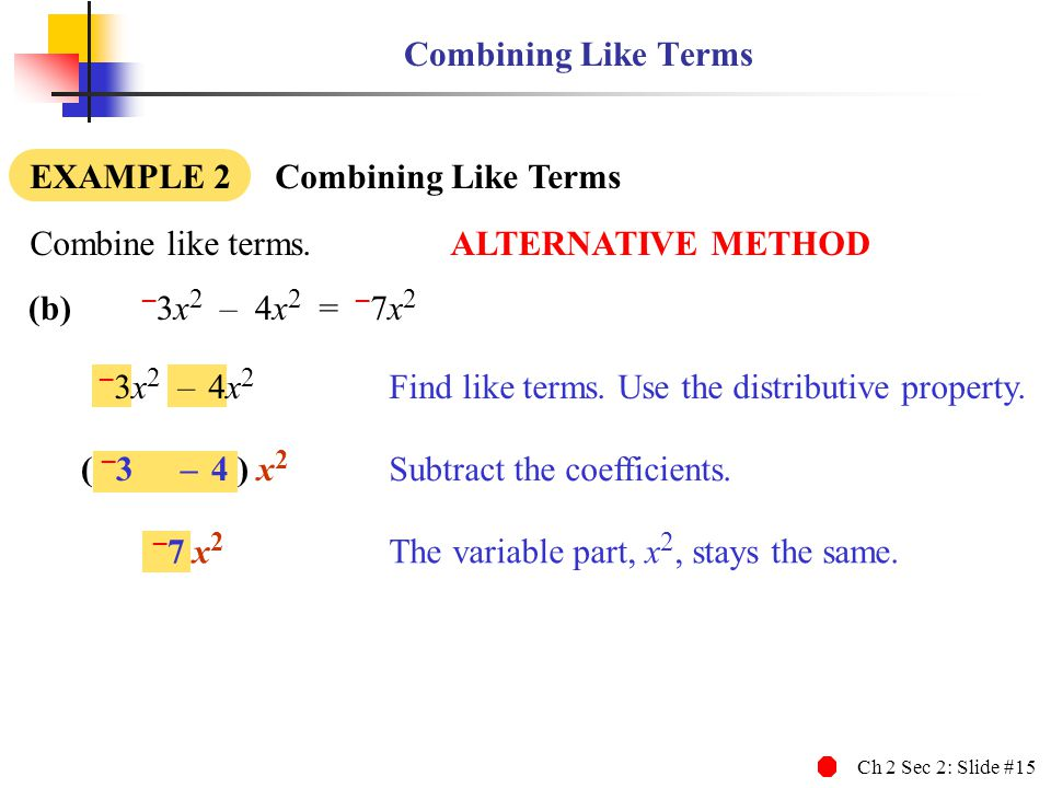 –3x2 – 4x2 –7 x2 Combining Like Terms EXAMPLE 2 Combining Like Terms