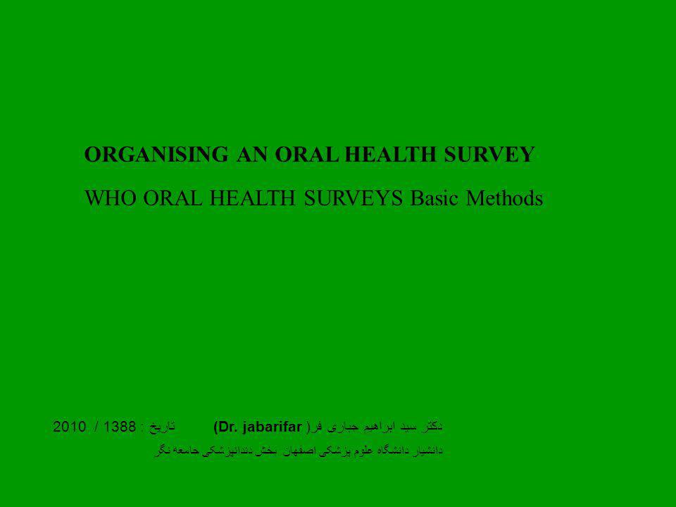 ORGANISING AN ORAL HEALTH SURVEY WHO ORAL HEALTH SURVEYS Basic Methods