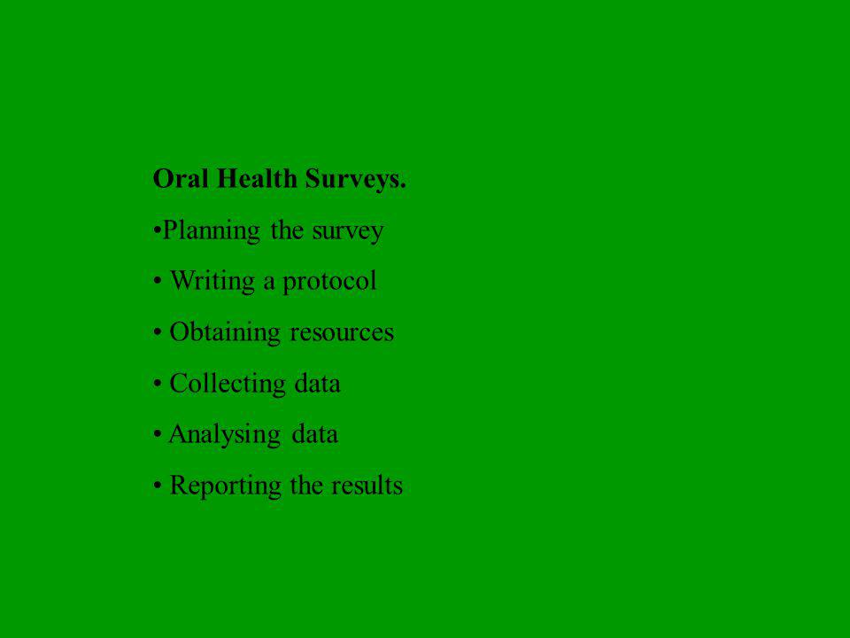 Oral Health Surveys. Planning the survey. • Writing a protocol. • Obtaining resources. • Collecting data.