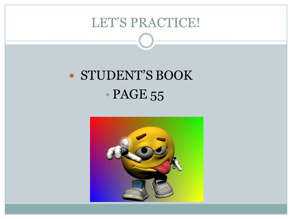 LET'S PRACTICE! STUDENT'S BOOK PAGE 55
