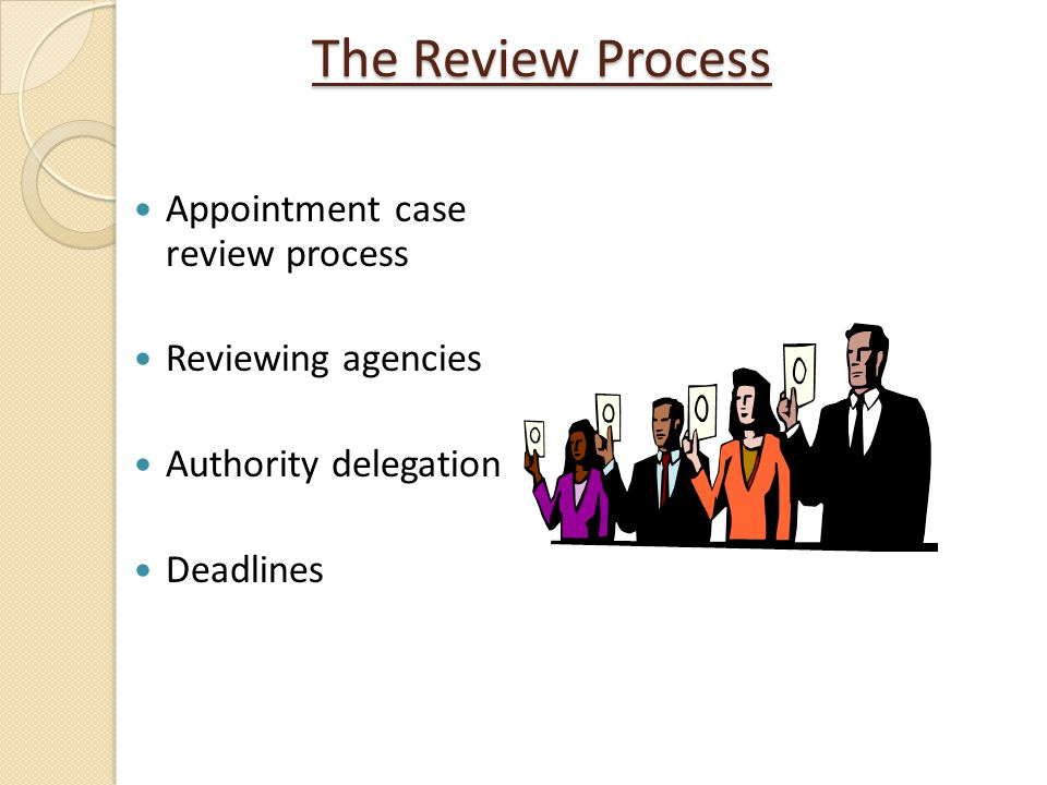The Review Process Appointment case review process Reviewing agencies