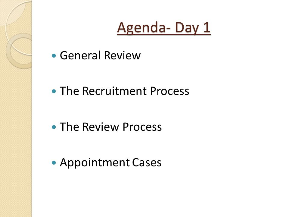 Agenda- Day 1 General Review The Recruitment Process