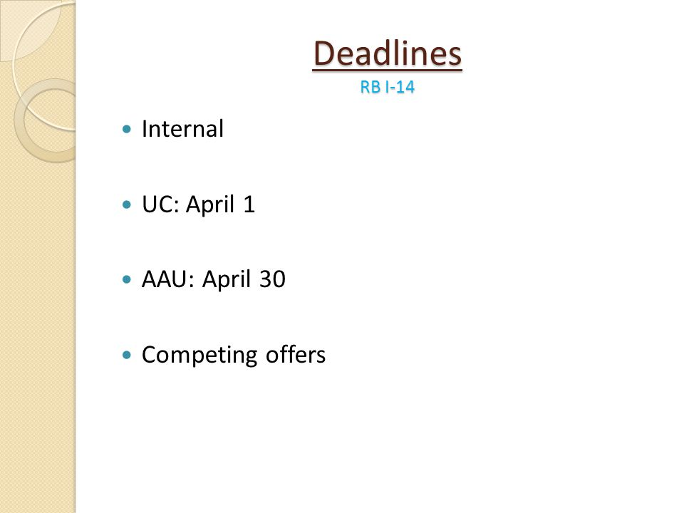 Deadlines RB I-14 Internal UC: April 1 AAU: April 30 Competing offers