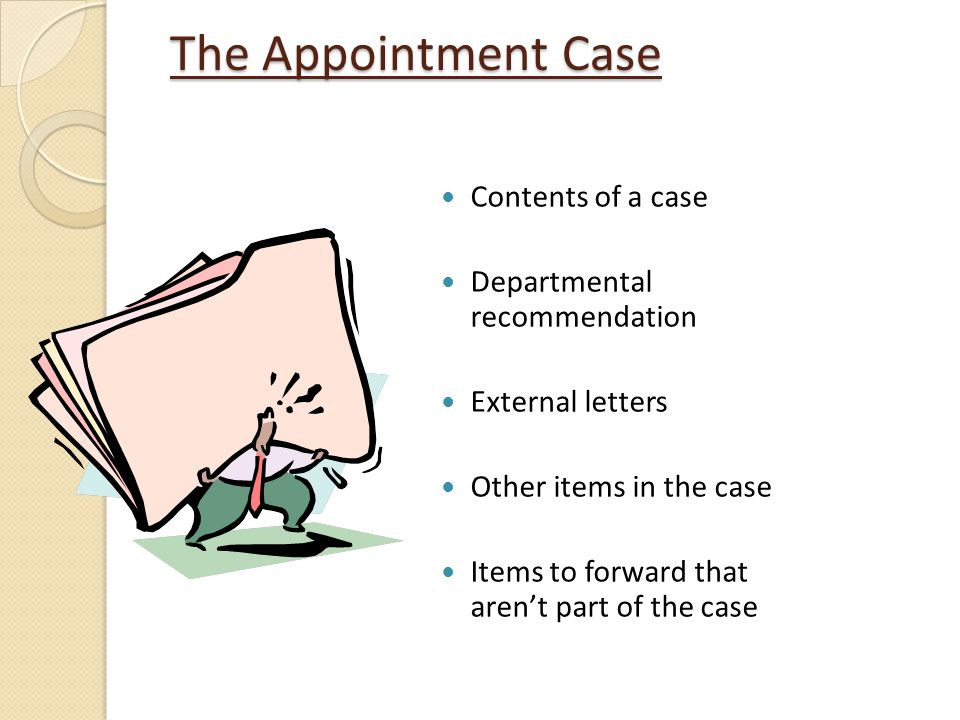 The Appointment Case Contents of a case Departmental recommendation