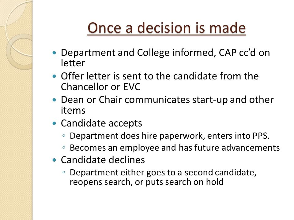Once a decision is made Department and College informed, CAP cc'd on letter. Offer letter is sent to the candidate from the Chancellor or EVC.