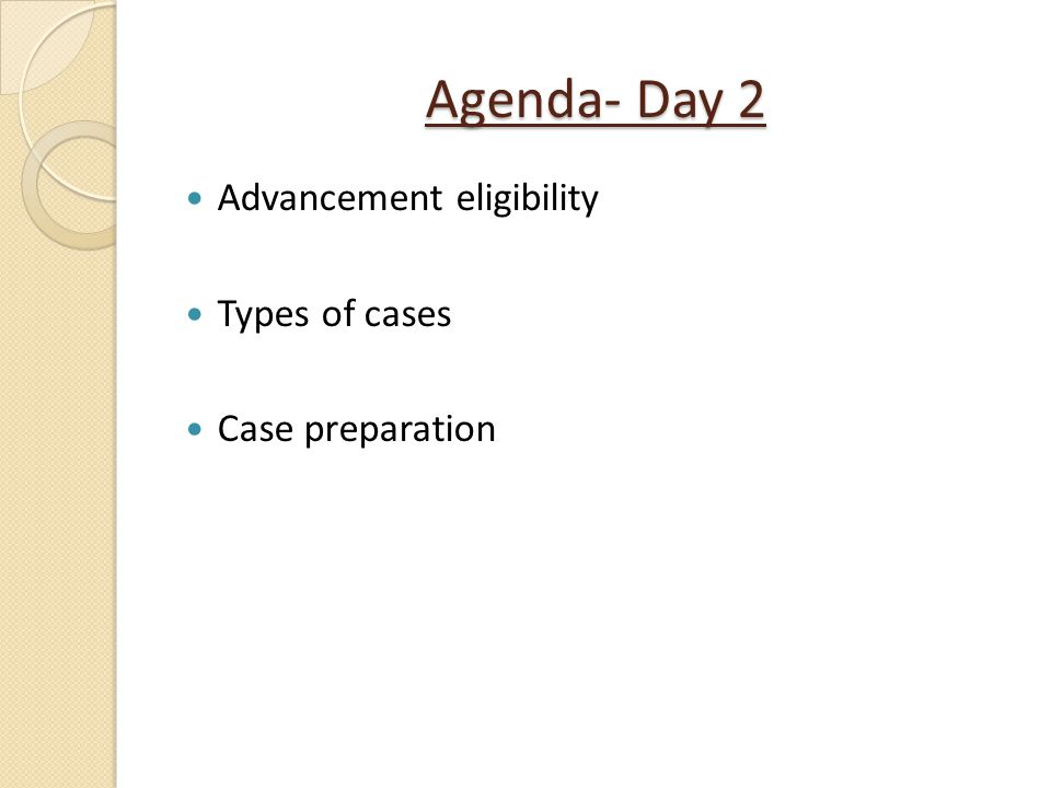 Agenda- Day 2 Advancement eligibility Types of cases Case preparation
