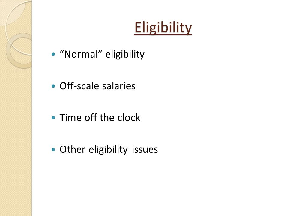 Eligibility Normal eligibility Off-scale salaries Time off the clock