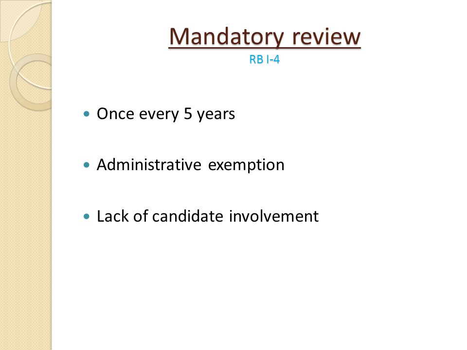 Mandatory review RB I-4 Once every 5 years Administrative exemption