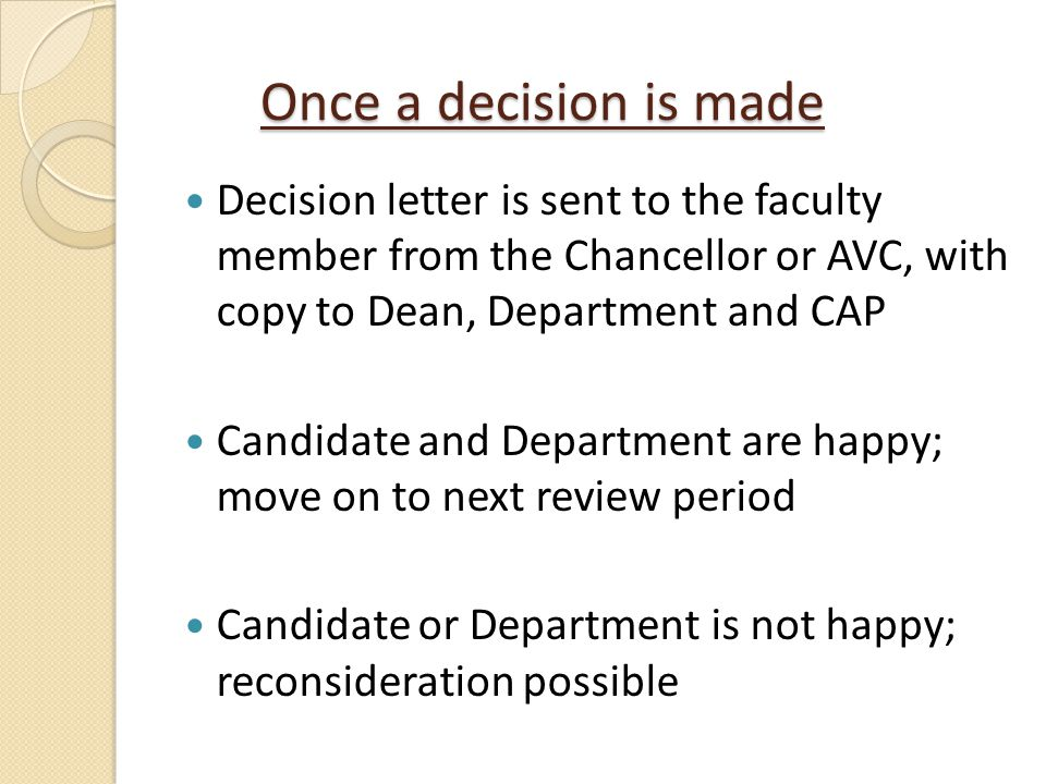 Once a decision is made Decision letter is sent to the faculty member from the Chancellor or AVC, with copy to Dean, Department and CAP.