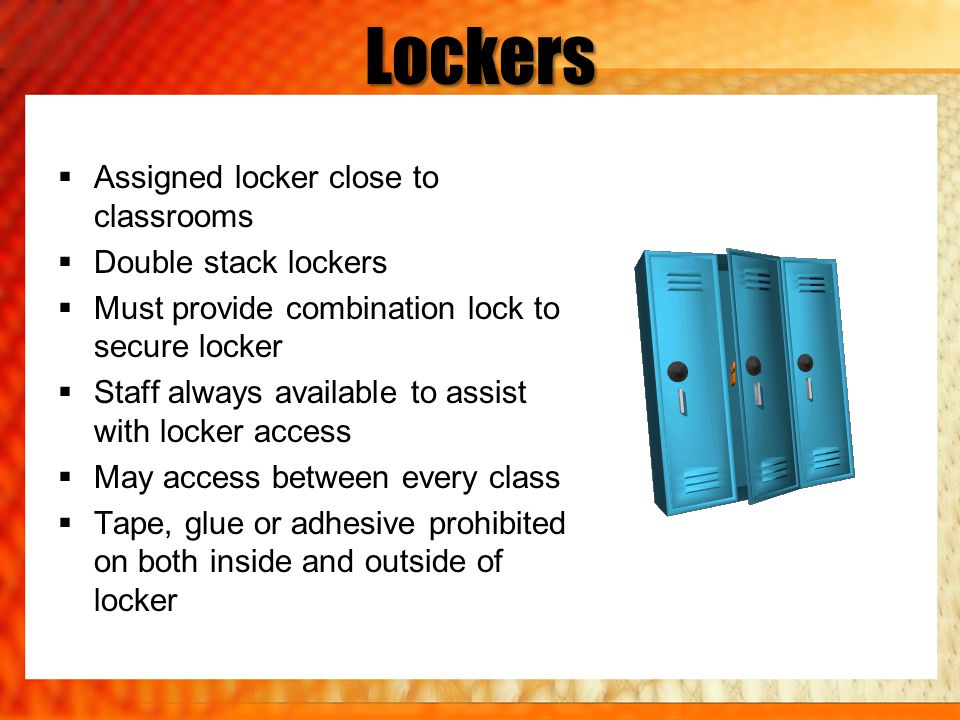 Lockers Assigned locker close to classrooms Double stack lockers