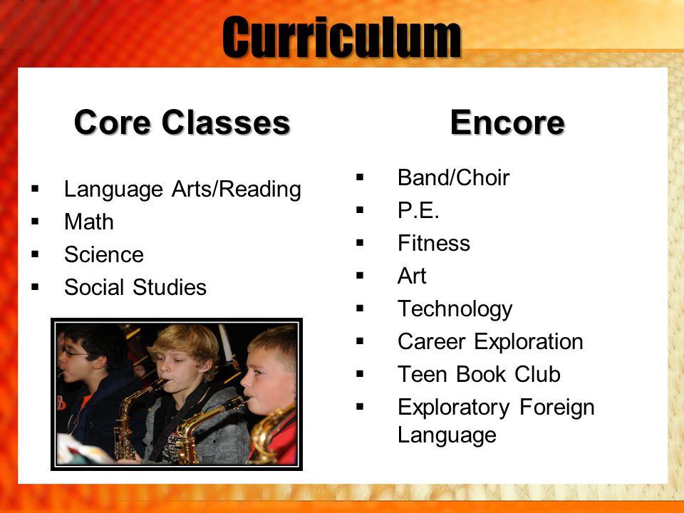 Curriculum Core Classes Encore Band/Choir Language Arts/Reading P.E.