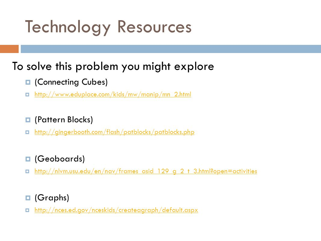 Technology Resources To solve this problem you might explore