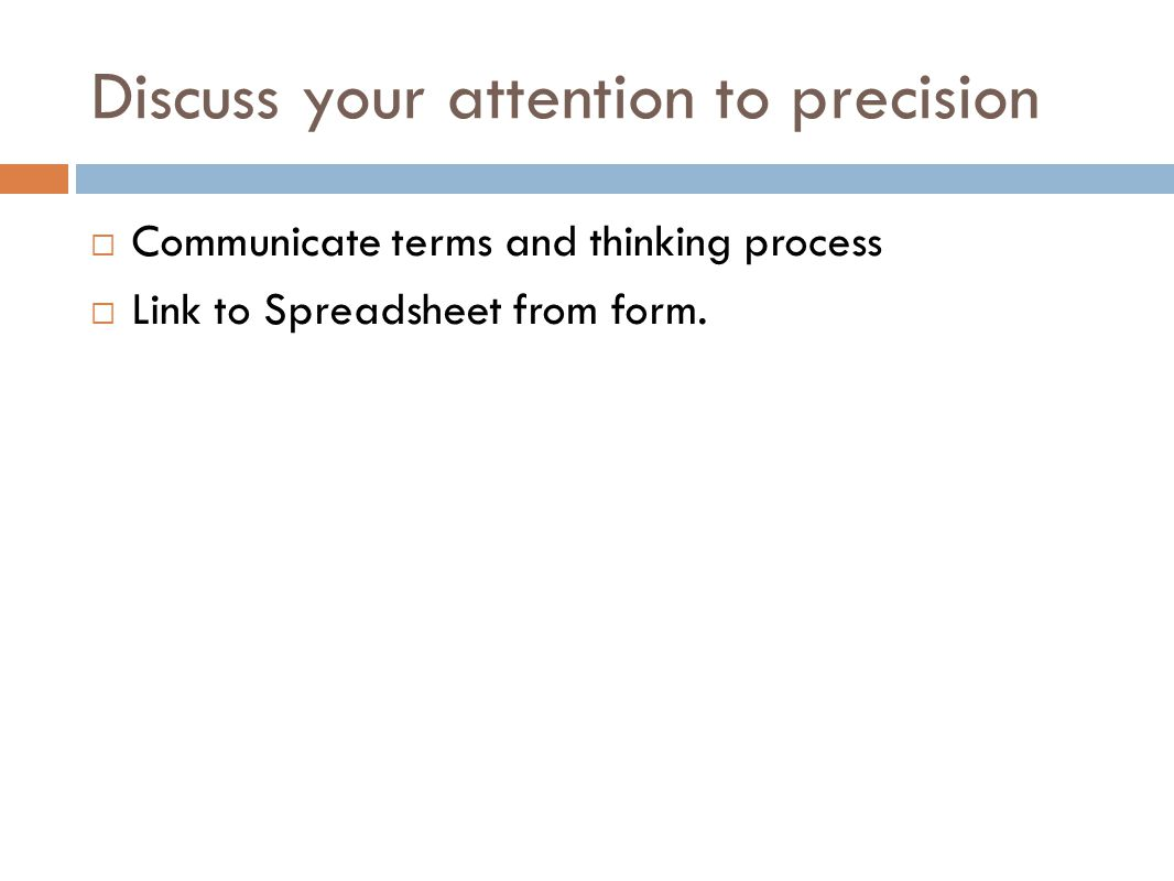 Discuss your attention to precision