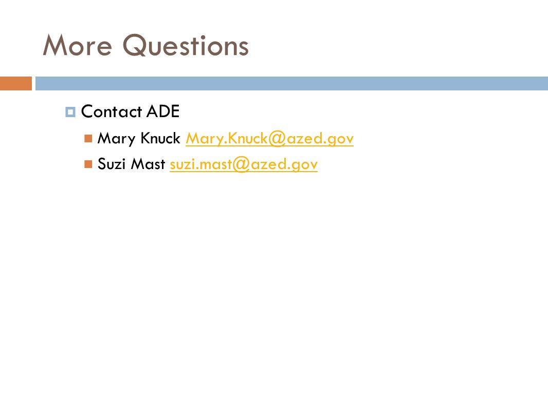 More Questions Contact ADE Mary Knuck Mary.Knuck@azed.gov