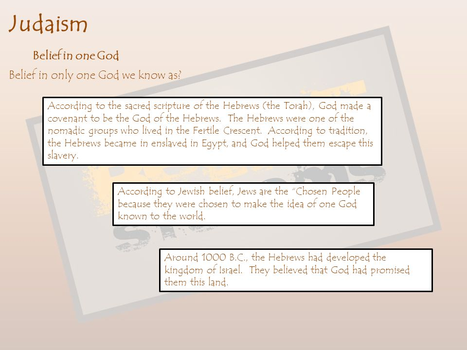 Judaism Belief in one God Belief in only one God we know as