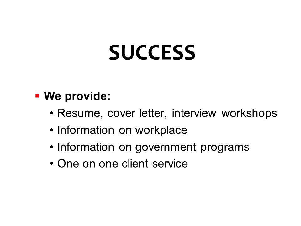 SUCCESS We provide: Resume, cover letter, interview workshops