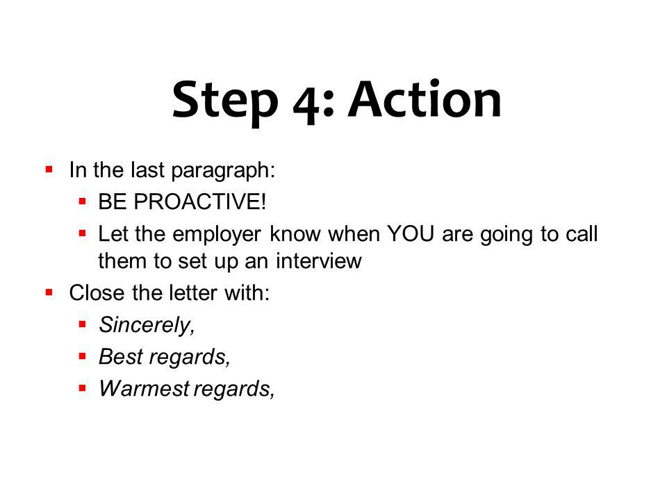 Step 4: Action In the last paragraph: BE PROACTIVE!