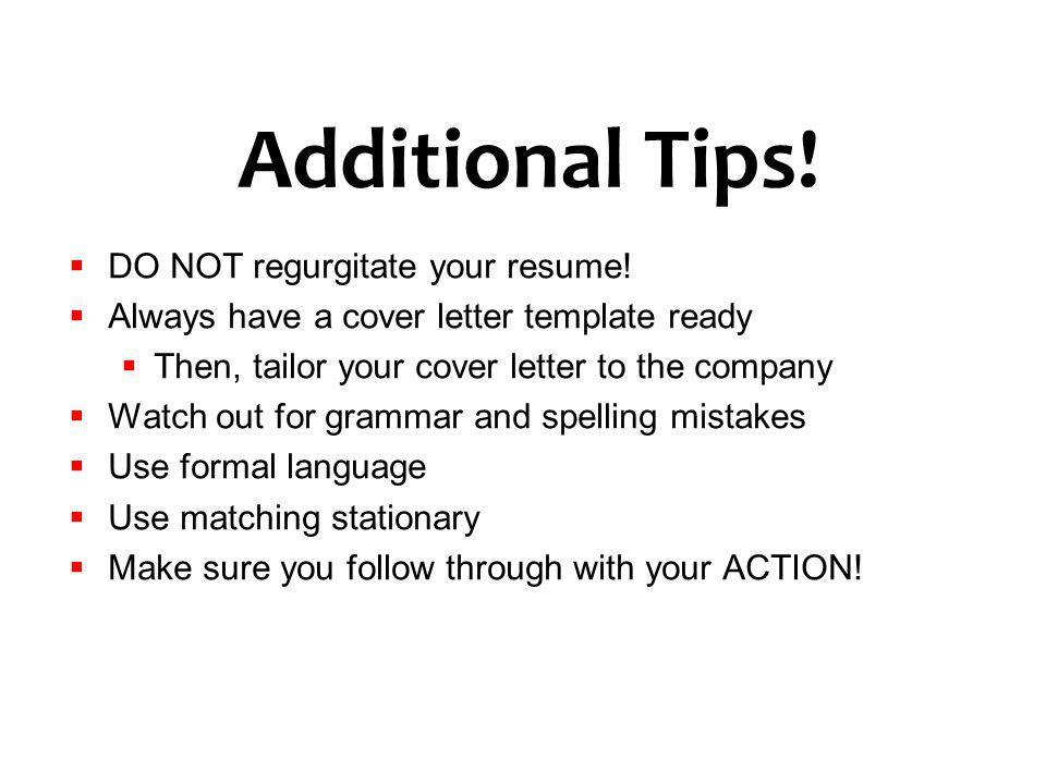Additional Tips! DO NOT regurgitate your resume!