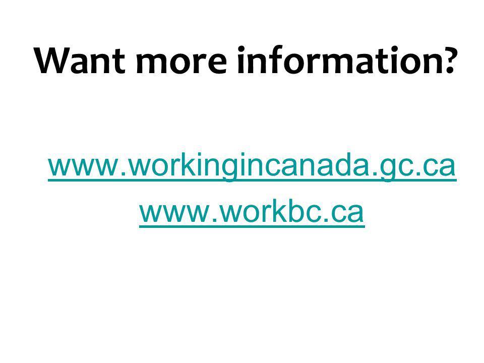 Want more information www.workingincanada.gc.ca www.workbc.ca 35