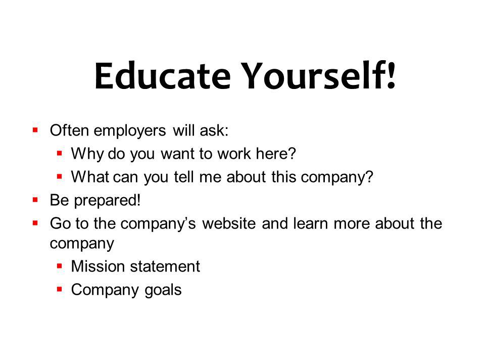 Educate Yourself! Often employers will ask: