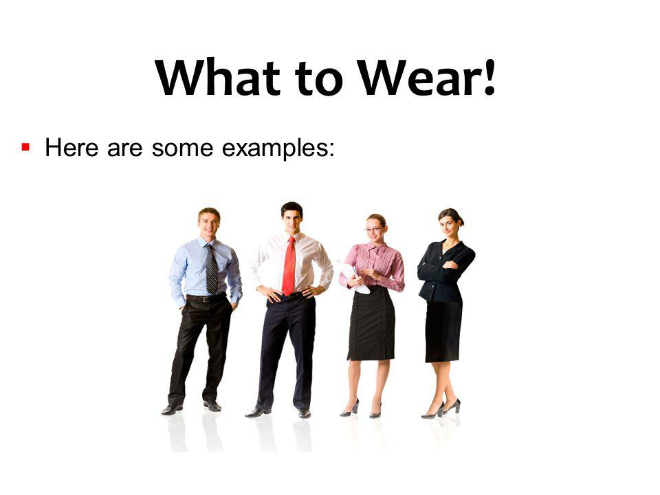 What to Wear! Here are some examples: 48
