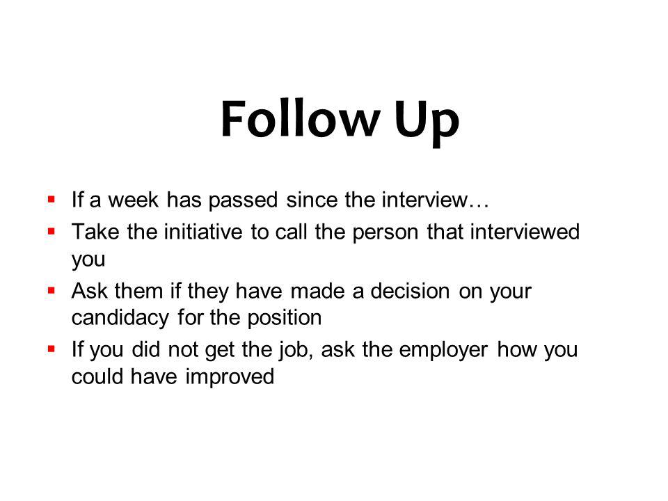 Follow Up If a week has passed since the interview…