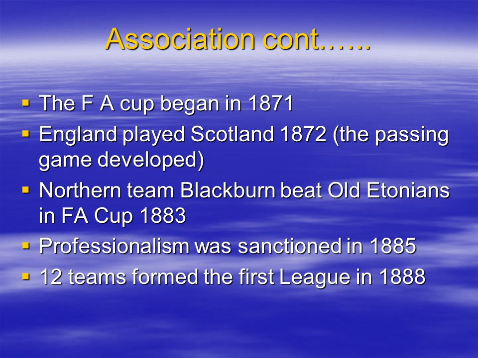 Association cont.….. The F A cup began in 1871