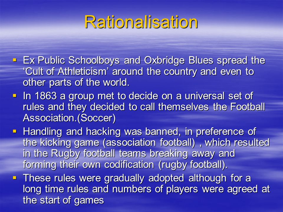 Rationalisation Ex Public Schoolboys and Oxbridge Blues spread the 'Cult of Athleticism' around the country and even to other parts of the world.
