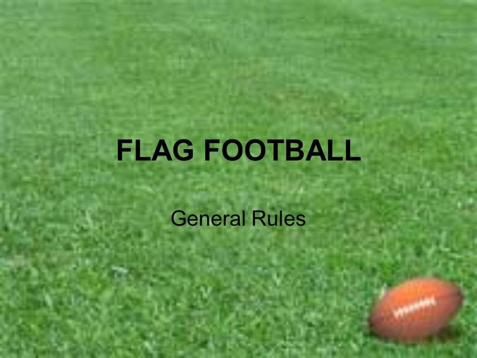 FLAG FOOTBALL General Rules