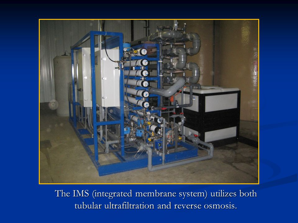 The IMS (integrated membrane system) utilizes both tubular ultrafiltration and reverse osmosis.
